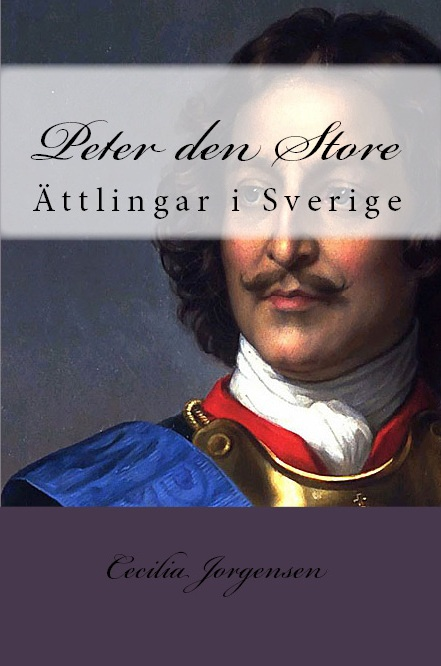 """Peter the Great: Ättlingar i Sverige"" (2016), Icons of Europe publicatio nbased on research by Cecilia Jorgensen."