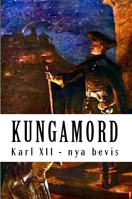 """Kungamord: Karl XII - nya bevis"" (2016), Icons of Europe publication based on research by Cecilia Jorgensen."